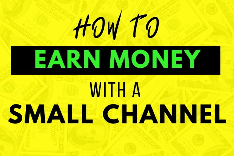 how to earn money on youtube with a small channel